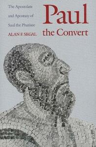 Paul the Convert: The Apostolate and Apostasy of Saul the Pharisee - Alan F. Segal - cover