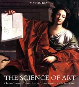 The Science of Art: Optical Themes in Western Art from Brunelleschi to Seurat - Martin Kemp - cover