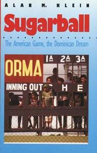 Sugarball: The American Game, the Dominican Dream - Alan M. Klein - cover
