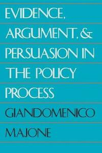 Evidence, Argument, and Persuasion in the Policy Process (Revised) - Giandomenico Majone - cover