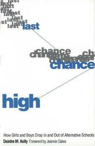Last Chance High: How Girls and Boys Drop in and Out of Alternative Schools - Deirdre M. Kelly - cover