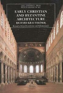 Early Christian and Byzantine Architecture: Fourth Edition - Richard Krautheimer - cover