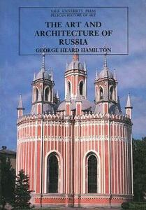 The Art and Architecture of Russia: Third Edition - George Heard Hamilton - cover