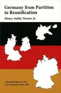 Germany from Partition to Reunification: A Revised Edition of The Two Germanies Since 1945 - Henry Ashby Turner - cover