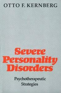 Severe Personality Disorders: Psychotherapeutic Strategies (Revised) - Otto F. Kernberg - cover