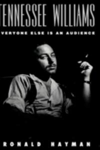 Tennessee Williams: Everyone Else Is an Audience - Ronald Hayman - cover