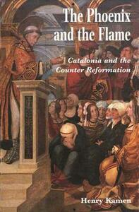 The Phoenix and the Flame: Catalonia and the Counter Reformation - Henry Kamen - cover