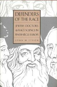 Defenders of the Race: Jewish Doctors and Race Science in Fin-de-Siecle Europe - John M. Efron - cover