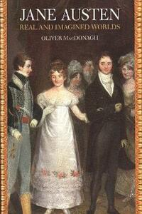 Jane Austen: Real and Imagined Worlds - Oliver MacDonagh - cover