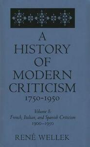 A History of Modern Criticism, 1750-1950: French, Italian, and Spanish Criticism, 1900-1950: Volume 8 - Rene Wellek - cover