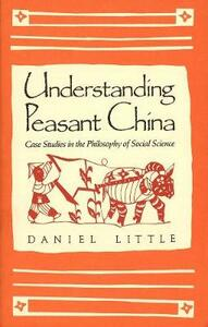 Understanding Peasant China: Case Studies in the Philosophy of Social Science - Daniel Little - cover