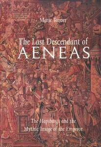 The Last Descendant of Aeneas: The Hapsburgs and the Mythic Image of the Emperor - Marie Tanner - cover