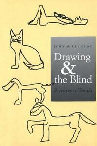Drawing and the Blind: Pictures to Touch - John M. Kennedy - cover