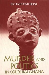 Murder and Politics in Colonial Ghana - Richard Rathbone - cover