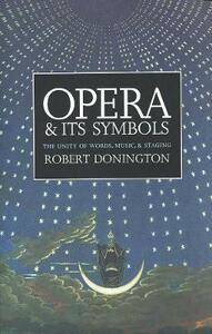 Opera and Its Symbols: The Unity of Words, Music and Staging - Robert Donington - cover