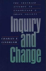 Inquiry and Change: The Troubled Attempt to Understand and Shape Society - Charles E. Lindblom - cover