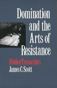 Domination and the Arts of Resistance: Hidden Transcripts - James C. Scott - cover
