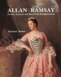 Allan Ramsay: Painter, Essayist and Man of the Enlightenment - Alastair Smart - cover