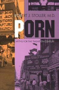 Porn: Myths for the Twentieth Century - Robert J. Stoller - cover