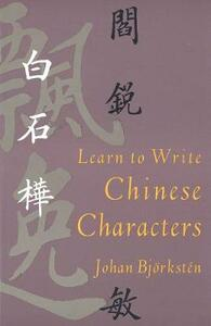 Learn to Write Chinese Characters - Johan Bjorksten - cover