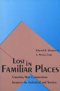 Lost in Familiar Places: Creating New Connections Between the Individual and Society - Edward Shapiro,A. Wesley Carr - cover
