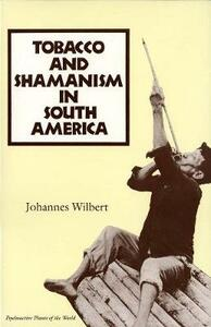 Tobacco and Shamanism in South America - Johannes Wilbert - cover