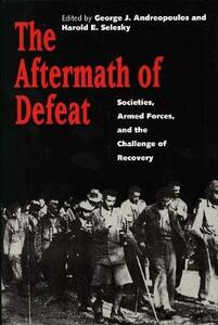 The Aftermath of Defeat: Societies, Armed Forces, and the Challenge of Recovery - cover