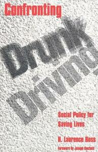 Confronting Drunk Driving: Social Policy for Saving Lives (Revised) - H.Laurence Ross - cover