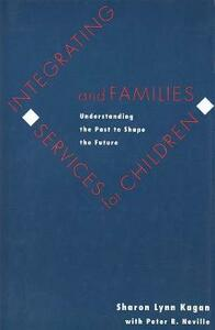Integrating Services for Children and Families: Understanding the Past to Shape the Future - cover