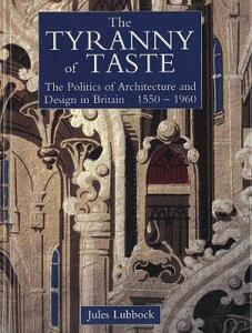 The Tyranny of Taste: The Politics of Architecture and Design in Britain, 1550-1960 - Jules Lubbock - cover