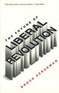 The Future of Liberal Revolution - Bruce A. Ackerman - cover