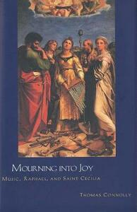Mourning Into Joy: Music, Raphael, and Saint Cecilia - Thomas Connolly - cover