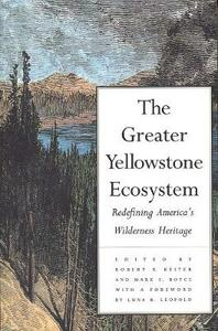The Greater Yellowstone Ecosystem: Redefining Americas Wilderness Heritage - Robert B. Keiter - cover