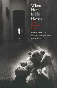 When Home Is No Haven: Child Placement Issues - Albert J. Solnit,Barbara F. Nordhaus,Ruth Lord - cover