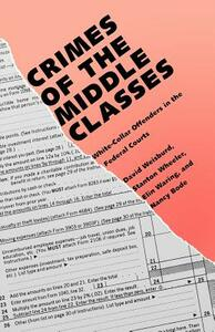 Crimes of the Middle Classes: White-Collar Offenders in the Federal Courts - David Weisburd,Stanton Wheeler,Elin Waring - cover