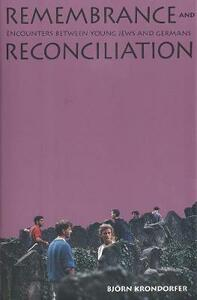 Remembrance and Reconciliation: Encounters Between Young Jews and Germans - Bjorn Krondorfer - cover