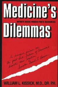 Medicine's Dilemmas: Infinite Needs versus Finite Resources - William L. Kissick - cover