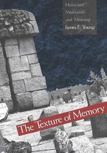 The Texture of Memory: Holocaust Memorials and Meaning - James E. Young - cover