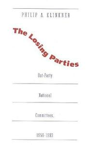 Losing Parties: Out-Party National Committees, 1956-1993 - Philip A. Klinkner - cover