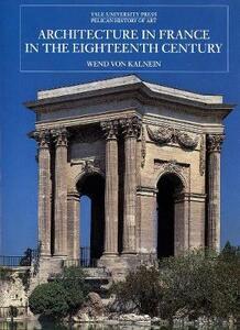Architecture in France in the Eighteenth Century: New Edition - Wend von Kalnein - cover
