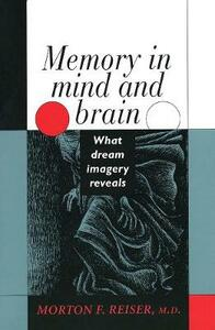 Memory in Mind and Brain: What Dream Imagery Reveals - Morton F. Reiser - cover