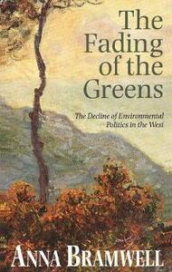 The Fading of the Greens: The Decline of Environmental Politics in the West - Anna Bramwell - cover