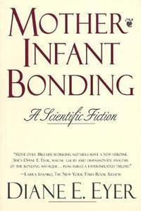 Mother-Infant Bonding: A Scientific Fiction - Diane E. Eyer - cover