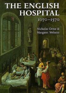 The English Hospital, 1070-1570 - Nicholas Orme,Margaret Webster - cover