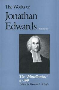 """The Works of Jonathan Edwards, Vol. 13: Volume 13: The """"Miscellanies"""", Entry Nos. a-z, aa-zz, 1-500 - Jonathan Edwards - cover"""