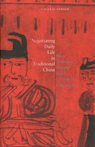 Negotiating Daily Life in Traditional China: How Ordinary People Used Contracts, 600-1400 - Valerie Hansen - cover