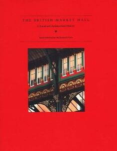 The British Market Hall: A Social and Architectural History - James Schmiechen,Kenneth Carls - cover