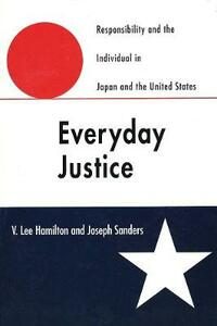 Everyday Justice: Responsibility and the Individual in Japan and the United States - V. Lee Hamilton,Joseph Sanders - cover