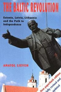 The Baltic Revolution: Estonia, Latvia, Lithuania and the Path to Independence - Anatol Lieven - cover