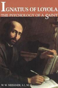 Ignatius of Loyola: The Psychology of a Saint - W. Meissner - cover